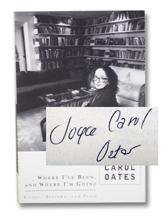 Where I've Been, and Where I'm Going: Essays, Reviews, and Prose, Oates, Joyce Carol