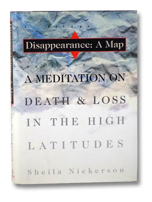 Disappearance: A Map. A Meditation on Death & Loss in the High Latitudes, Nickerson, Sheila