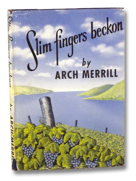 Slim Fingers Beckon: An Enlarged and Revised Edition of the Lakes Country, and Including Skaneateles, Owasco & Cayuga Lakes, Not Covered in Previous Book -- Some of the Material Appeared in the Rochester NY Democrat and Chronicle in Serial Form, Merrill, Arch