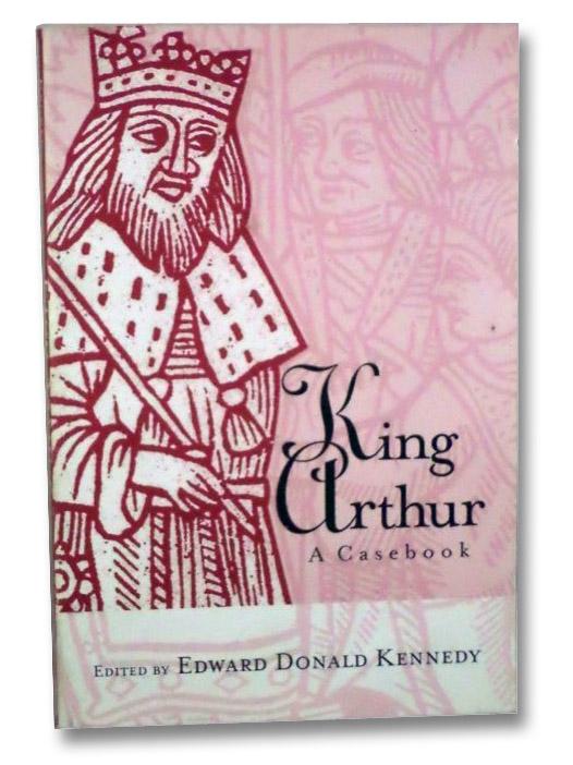 King Arthur: A Casebook, Kennedy, Edward Donald
