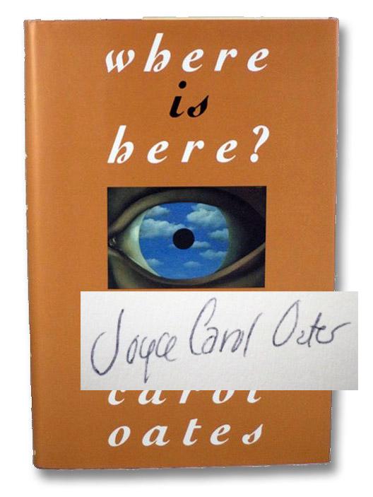 Where is Here? Stories, Oates, Joyce Carol