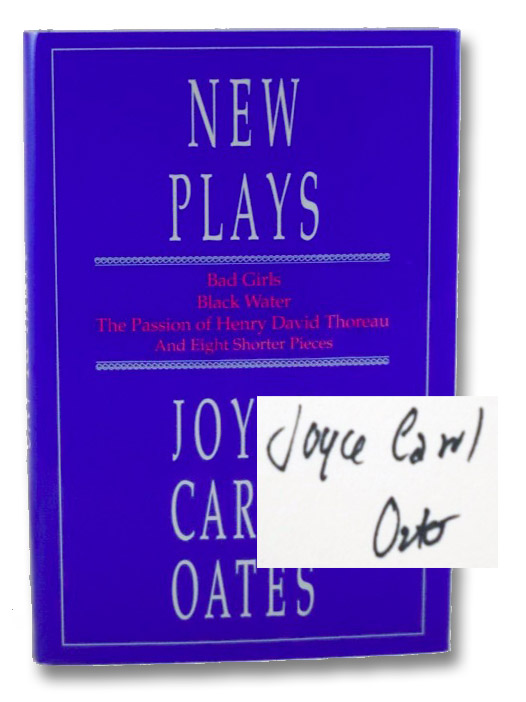 New Plays: Bad Girls; Black Water; The Passion of Henry David Thoreau; and Eight Shorter Pieces, Oates, Joyce Carol