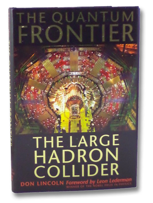 The Quantum Frontier: The Large Hadron Collider, Lincoln, Don; Lederman, Leon