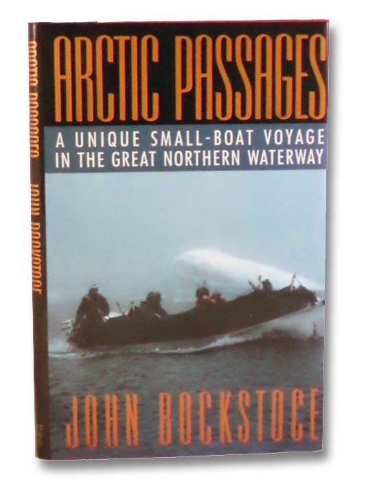 Arctic Passages: A Unique Small-Boat Voyage in the Great Northern Waterway, Bockstoce, John
