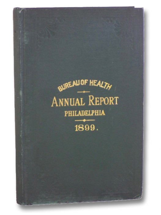 Bureau of Health, Annual Report, Philadelphia, 1899, Ashbridge, Samuel H.; English, Abraham L.