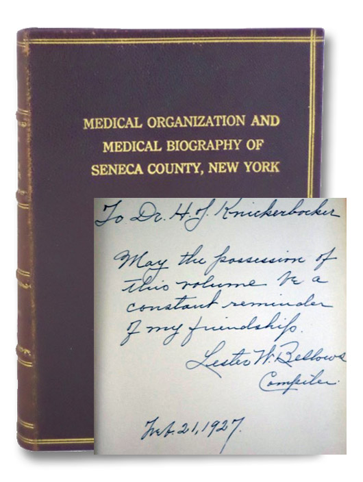 Medical Organization and Medical Biography of Seneca County, New York: An Historical Sketch of the Seneca County Medical Society, with Some Account of its Living and of its Pioneer Members, to which is added Biographical Sketches of all other physicians, not members of the Society, who have practiced the Art in Seneca County, New York, together with brief sketches of Williard State Hospital, Seneca Fall Hospital and the Waterloo Memorial Hospital, Bellows, M.D., Lester W.
