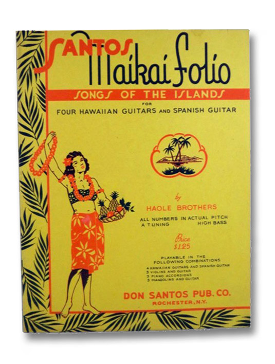 Santos Maikai Folio: Songs of the Islands for Four Hawaiian Guitars and Spanish Guitar, Haole Brothers