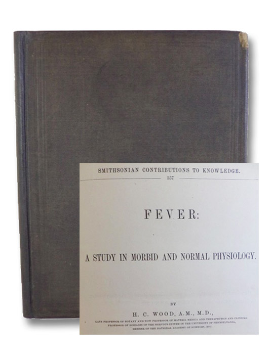 Fever: A Study in Morbid and Normal Physiology, Wood, H. [Horatio] C. [Charles]