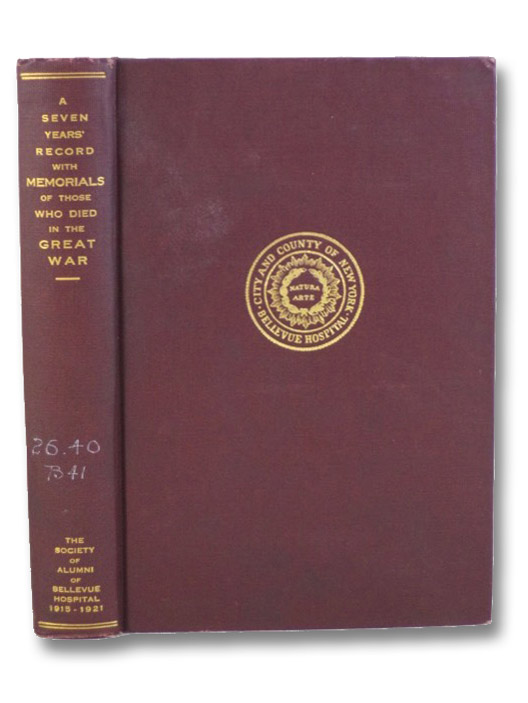 A Seven Years' Record of The Society of Alumni of Bellevue Hospital, 1915 to 1921: Being the Year-Book with Memorials of Those Who Died in the Great War, Carlisle, Robert J.
