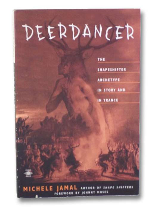 Deerdancer: The Shapeshifter Archetype in Story & in Trance, Jamal, Michele