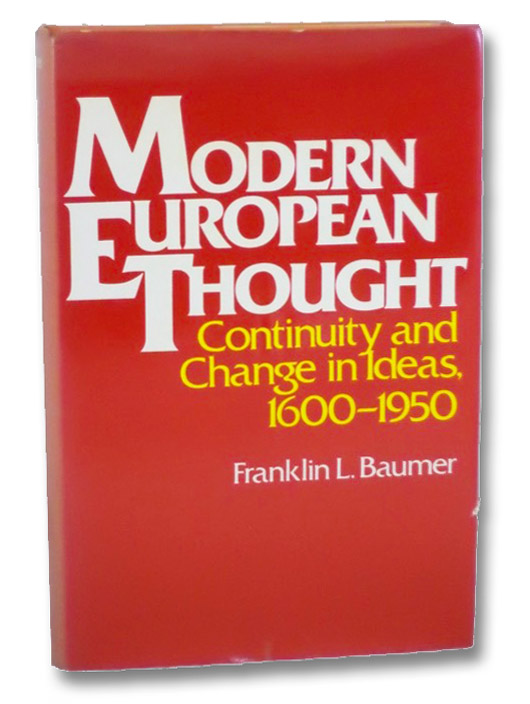 Modern European Thought: Continuity and Change in Ideas, 1600-1950, Baumer, Franklin L.