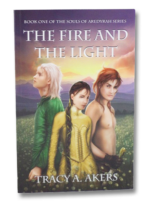 The Fire and the Light (Book One of the Souls of Aredyrah Series), Akers, Tracy A.