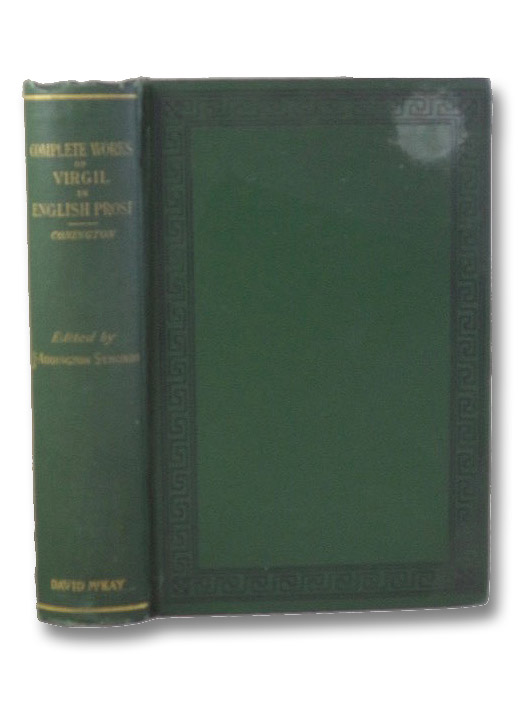 The Works of Virgil Translated into English Prose, with an Essay on the English Translators of Virgil, Virgil; Conington, John; Symonds, John A.