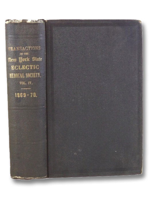Transactions of the Eclectic Medical Society of the State of New York, for the Year 1870. Vol. IV