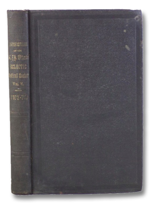 Transactions of the Eclectic Medical Society of the State of New York, for the Year 1871. Vol. V
