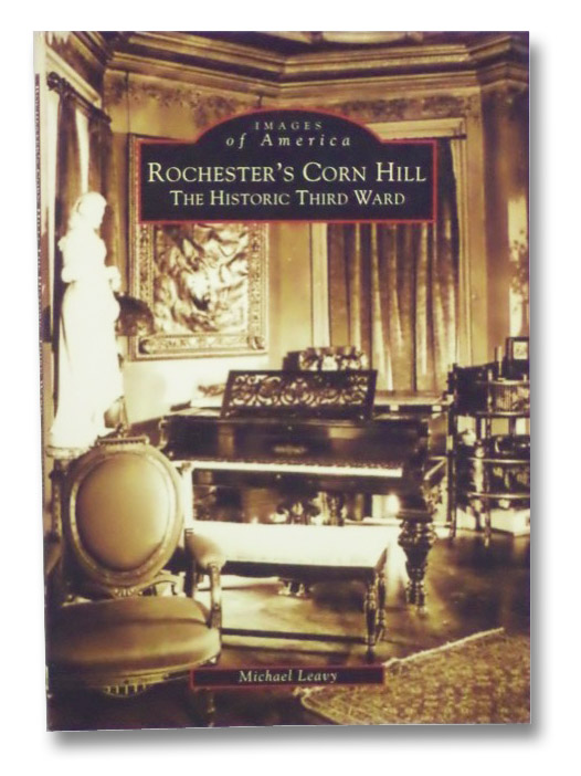Rochester's Corn Hill: The Historic Third Ward (Images of America), Leavy, Michael