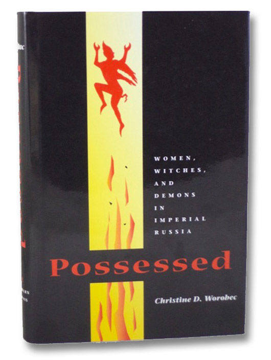 Possessed: Women, Witches, and Demons in Imperial Russia, Worobec, Christine D.