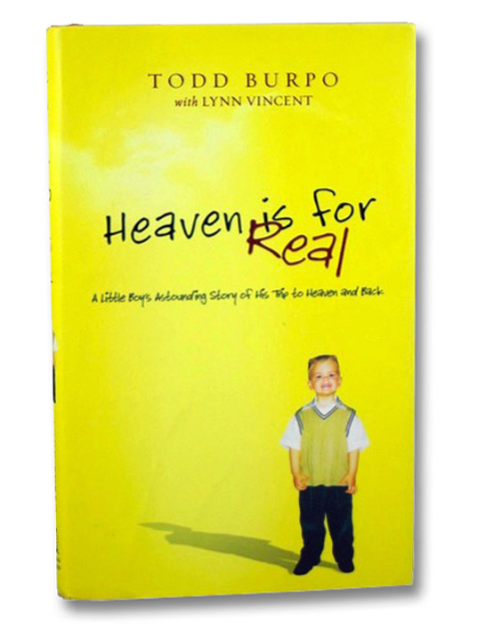 Heaven is for Real: A Little Boy's Astounding Story of His Trip to Heaven and Back, Burpo, Todd; Vincent, Lynn