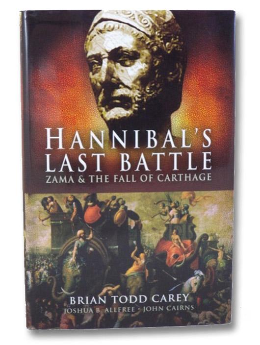 Hannibal's Last Battle: Zama and the Fall of Carthage, Carey, Brian Todd; Allfree, Joshua B.; Cairns, John
