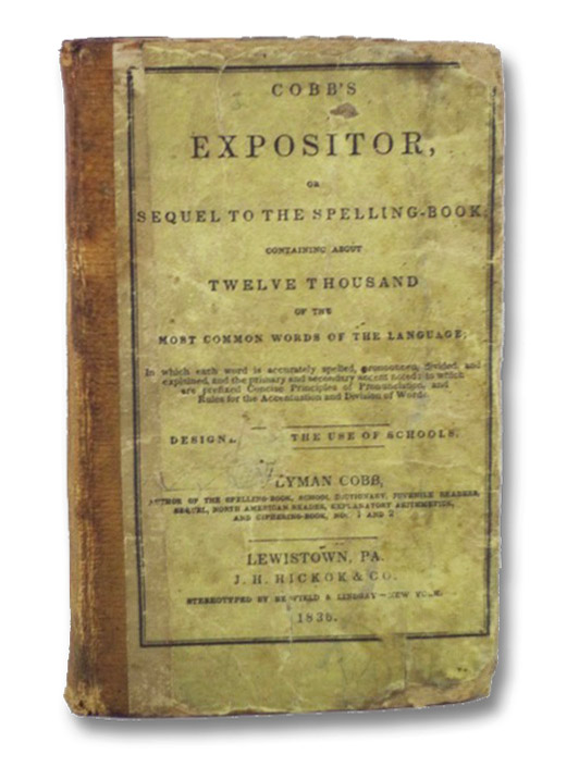 Cobb's Expositor, or, Sequel to the Spelling-Book; Containing about Twelve Thousand of the Most Common Words of the Language; in which each word is accurately spelled, pronounced, divided, and explained, and the primary and secondary accent noted; to which are prefixed Concise Principles of Pronunciation, and Rules for the Accentuation and Division of Words. Designed for the Use of Schools., Cobb, Lyman