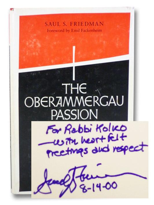 The Oberammergau Passion Play: A Lance Against Civilization, Friedman, Saul S.; Fackenheim, Emil (Foreword)