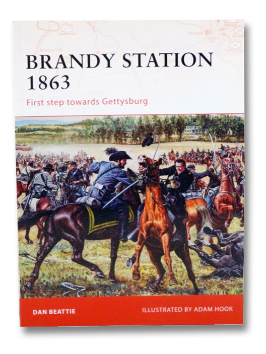 Brandy Station 1863: First Step Towards Gettysburg (Osprey Campaign Series 201), Beattie, Dan