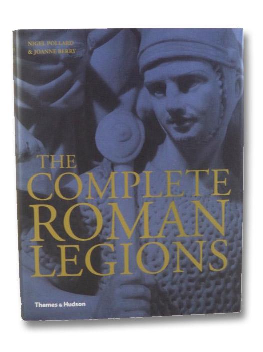 The Complete Roman Legions, Pollard, Nigel; Berry, Joanne