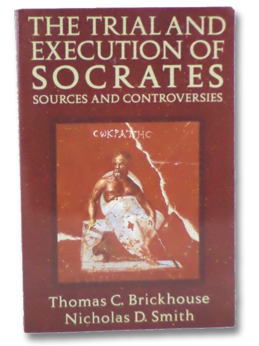 The Trial and Execution of Socrates: Sources and Controversies, Brickhouse, Thomas C.