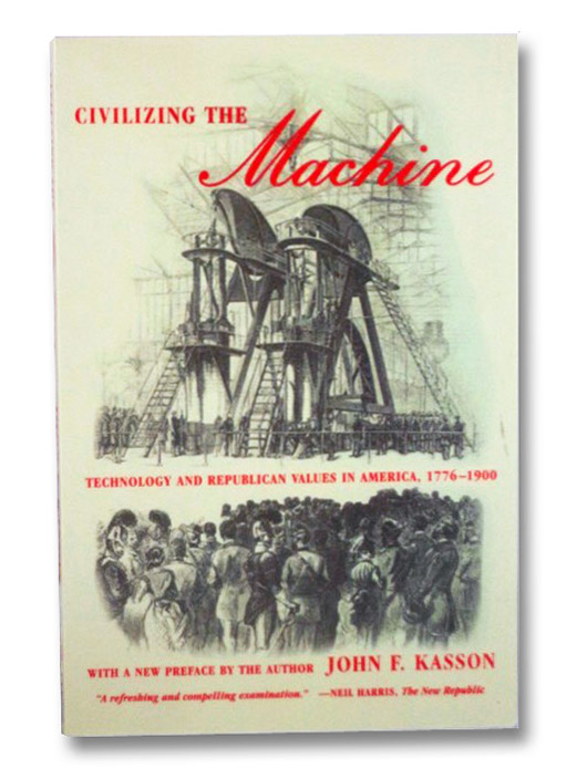 Civilizing the Machine: Technology and Republican Values in America, 1776-1900, Kasson, John F.