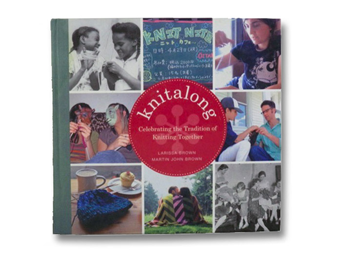 Knitalong: Celebrating the Tradition of Knitting Together, Brown, Larissa; Brown, Martin John
