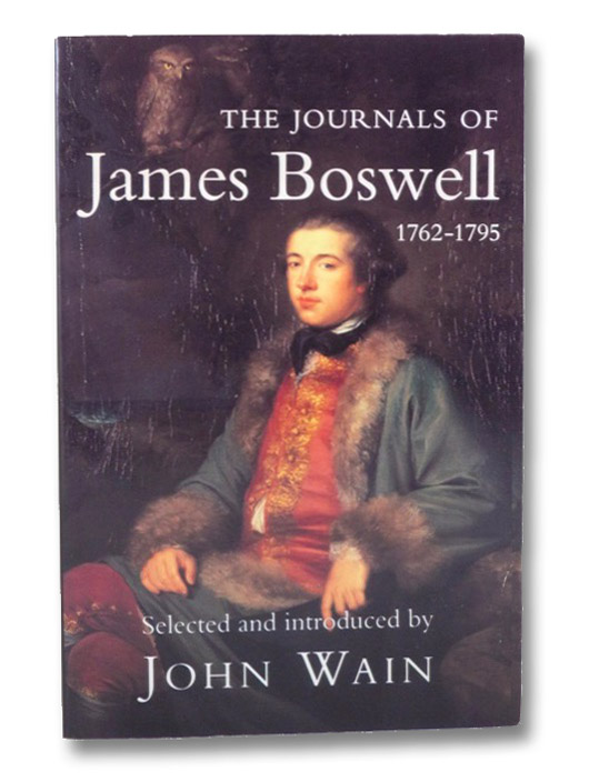 The Journals of James Boswell, 1762-1795, Boswell, James; Wain, John
