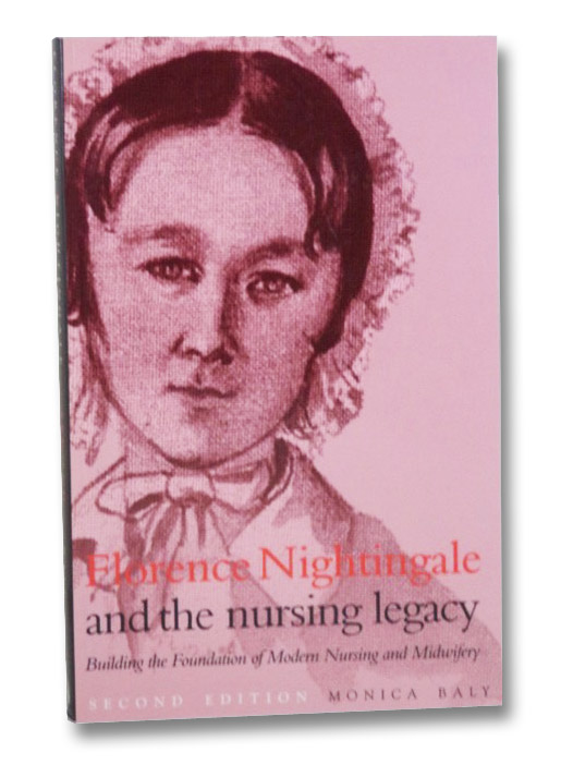 Florence Nightingale and the Nursing Legacy: Building the Foundation of Modern Nursing and Midwifery, Baly, Monica