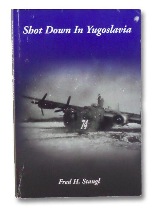 Shot Down in Yugoslavia, Stangl, Fred H.