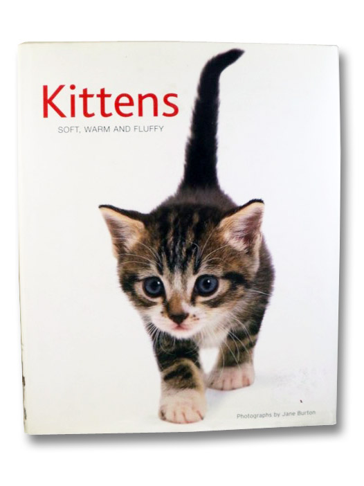 Kittens: Soft, Warm and Fluffy, Burton, Jane