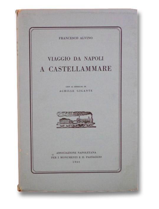 Viaggio da Napoli a Castellammare con 42 Disegni di Achille Gigante, Alvino, Francesco