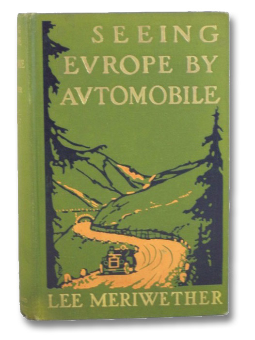 Seeing Europe by Automobile: A Five-Thousand-Mile Motor Trip Through France, Switzerland, Germany, and Italy; with an Excursion into Andorra, Corfu, Dalmatia, and Montenegro, Meriwether, Lee