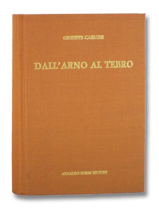 Dall'Arno al Tebro: Escursioni per la Provincia d'Arezzo, Carloni, Giuseppe