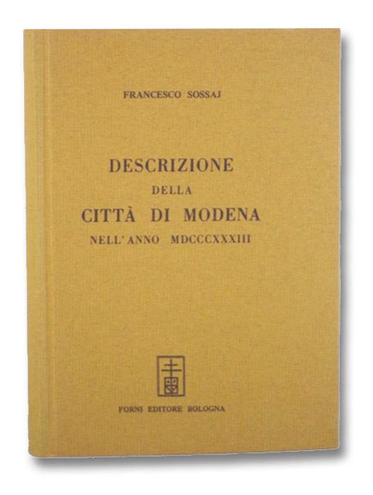 Descrizione della Citta di Modena Nell' Anno MDCCCXXXIII. Per cura di Francesco Sossaj Modenese., Sossaj, Francesco