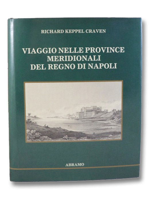 Viaggio Nelle Province Meridionali del Regno di Napoli (A Tour Through the Southern Provinces of Naples), Craven, Richard Keppel; Mozzillo, Atanasio; Carlino, Carlo