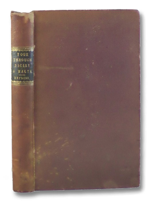 A Tour Through Sicily and Malta, in a Series of Letters to William Beckford, Esq. of Somerly in Suffolk; from P. Brydone, F.R.S., Brydone, P. [Patrick]