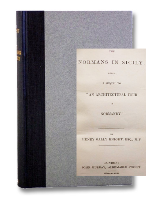 The Normans in Sicily: Being a Sequel to 'An Architectural Tour in Normandy.', Knight, Henry Gally