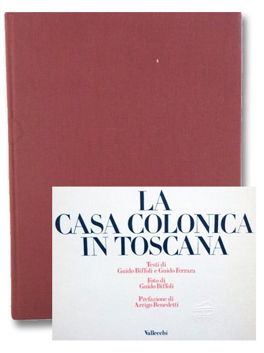 La Casa Colonica in Toscana, Biffoli, Guido; Ferrara, Guido; Benedetti, Arrigo
