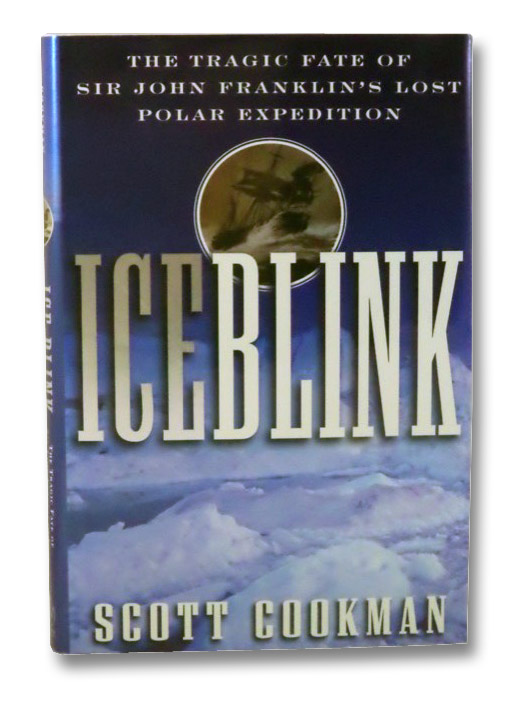 Ice Blink: The Tragic Fate of Sir John Franklin's Lost Polar Expedition, Cookman, Scott