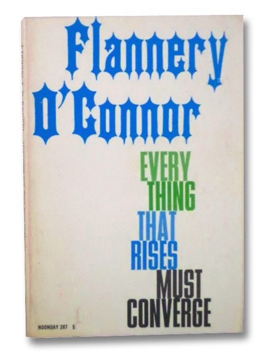an analysis of everything that rises must converge by flannery oconnor These short stories by the late young southerner evidence miss o'connor's brilliance of style and intensity of statement as to the dilemma of man.