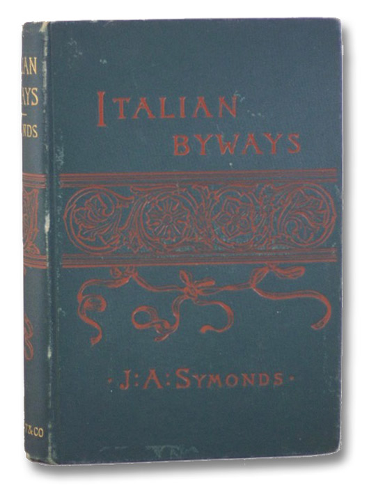 Italian Byways (Renaissance in Italy), Symonds, John Addington