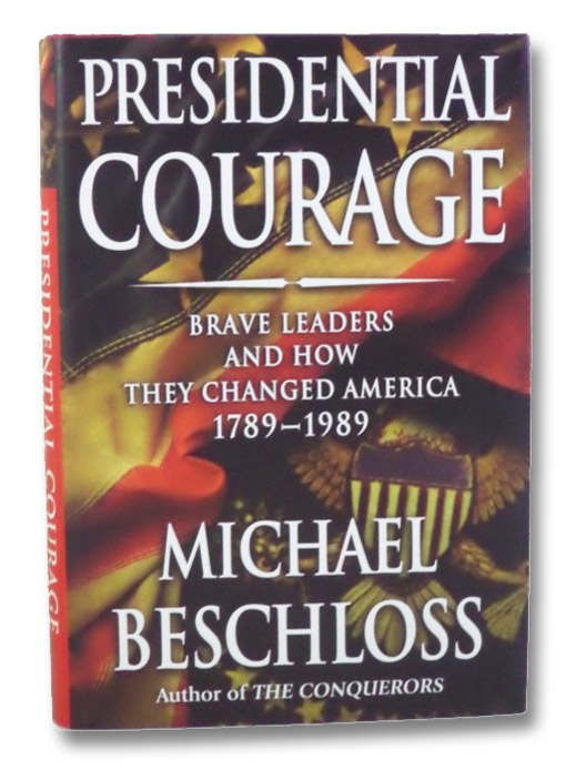 Presidential Courage: Brave Leaders and How They Changed America 1789-1989, Beschloss, Michael