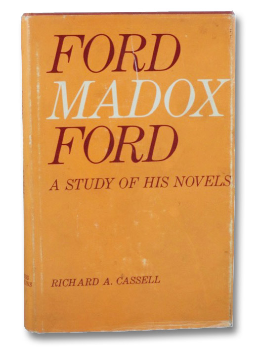 Ford Madox Ford: A Study of His Novels, Cassell, Richard A.