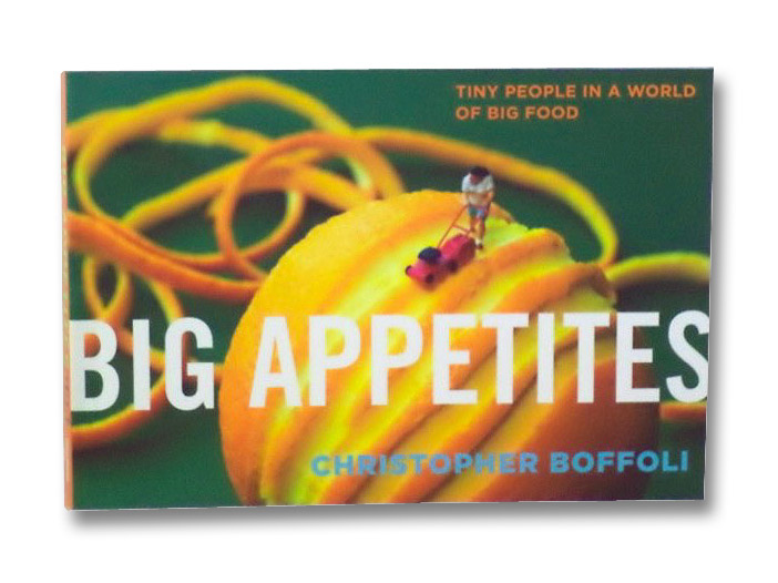 Big Appetites: Tiny People in a World of Big Food, Boffoli, Christopher