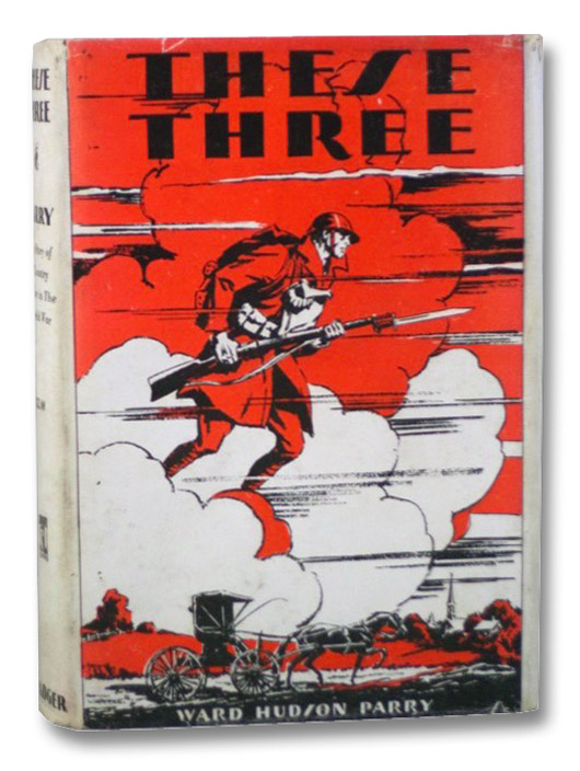 These Three: The Story of a Country Doctor in the World War, Parry, Ward Hudson