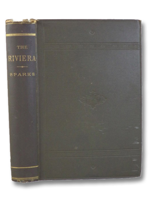 The Riviera: Sketches of the Health Resorts of the North Mediterranean Coast of France and Italy from Hyeres to Spezia, with Chapters on the General Meteorology of the District, Its Medical Aspect and Value, Etc., Sparks, Edward I.